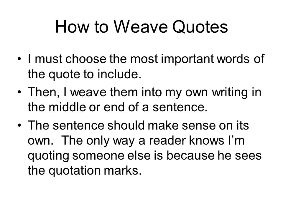How to Weave Quotes I must choose the most important words of the quote to include.