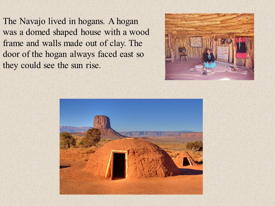 The Navajo lived in hogans