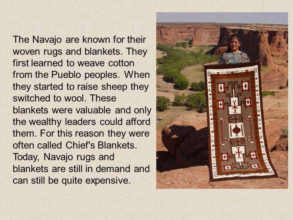 The Navajo are known for their woven rugs and blankets