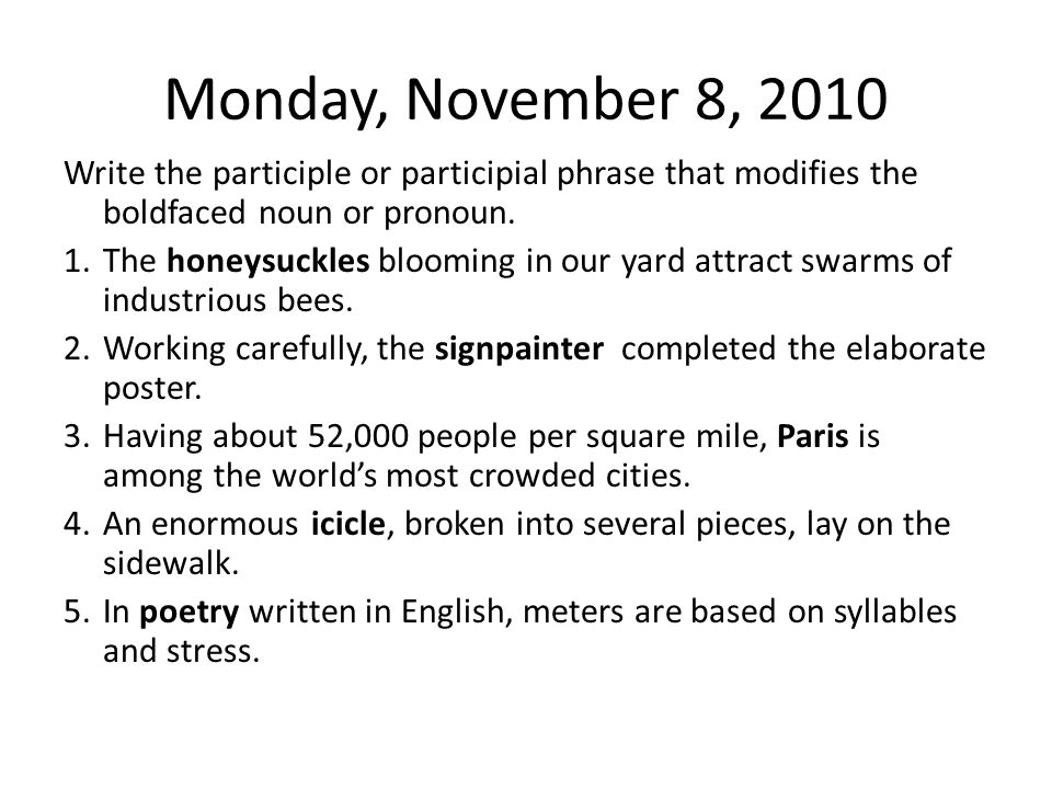 Monday, November 8, 2010 Write the participle or participial phrase that modifies the boldfaced noun or pronoun.
