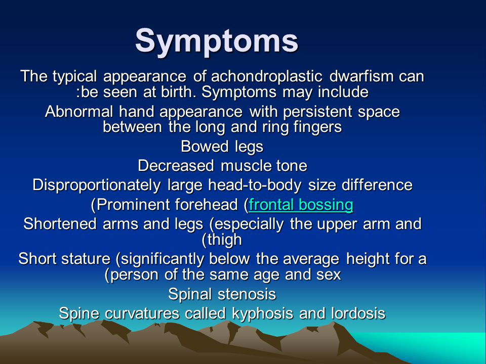 Symptoms The typical appearance of achondroplastic dwarfism can be seen at birth. Symptoms may include: