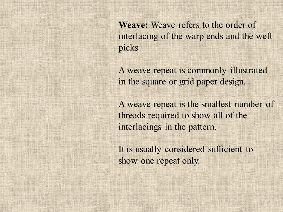 Weave: Weave refers to the order of interlacing of the warp ends and the weft picks