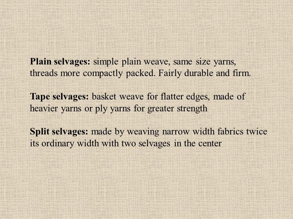 Plain selvages: simple plain weave, same size yarns,