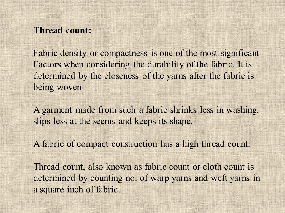 Thread count: Fabric density or compactness is one of the most significant. Factors when considering the durability of the fabric. It is.