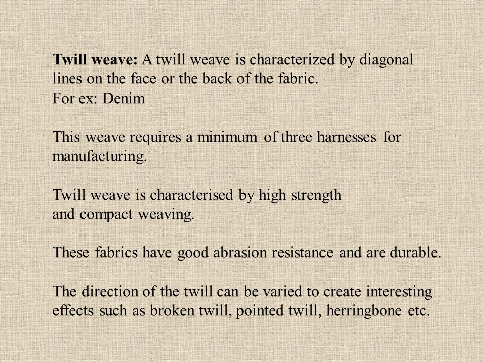 Twill weave: A twill weave is characterized by diagonal