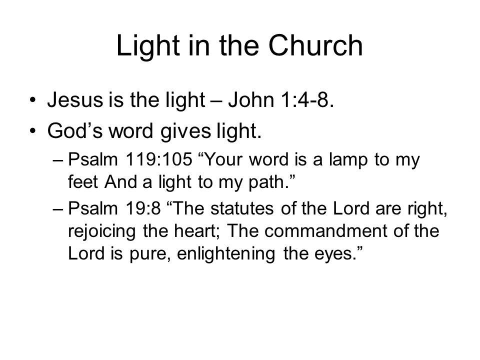 Light in the Church Jesus is the light – John 1:4-8.