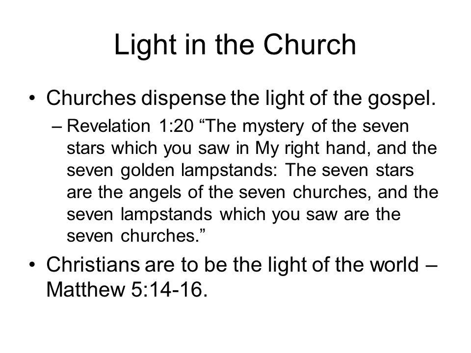 Light in the Church Churches dispense the light of the gospel.