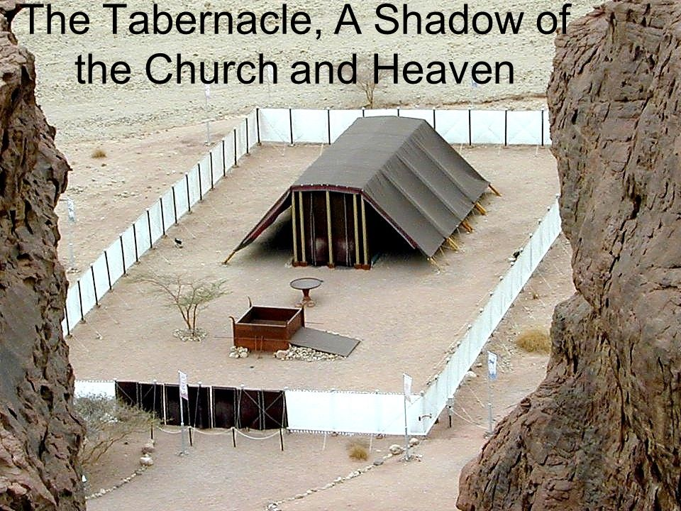 The Tabernacle, A Shadow of the Church and Heaven