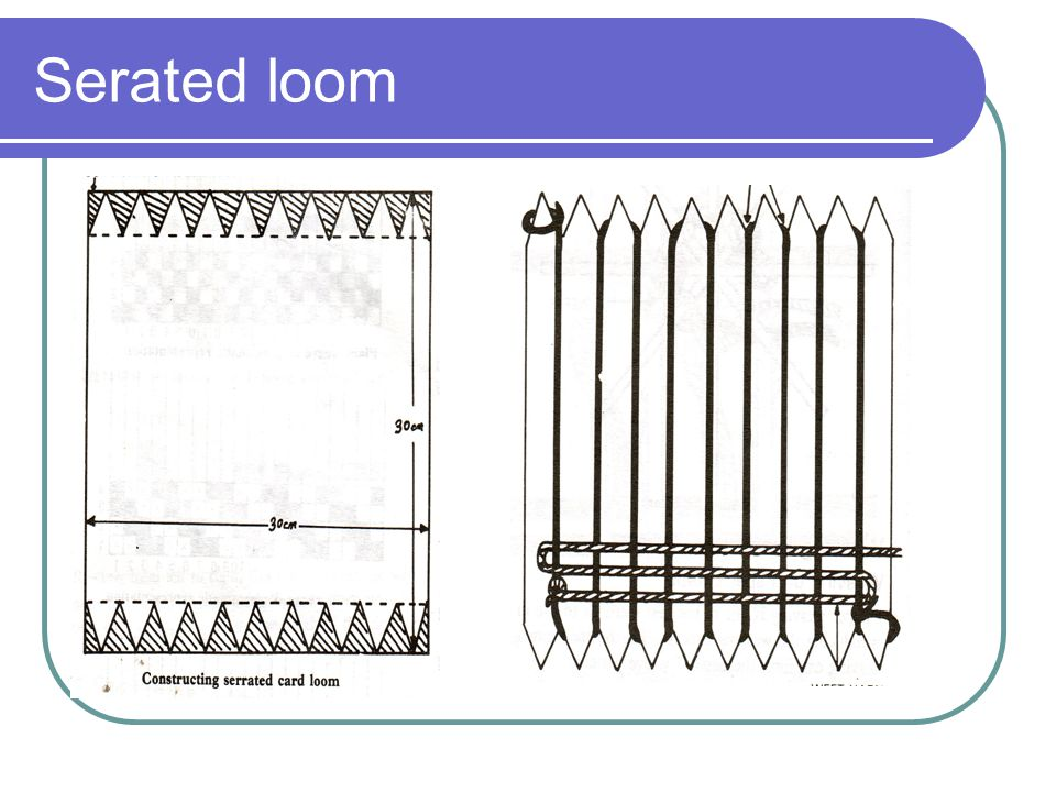 Serated loom