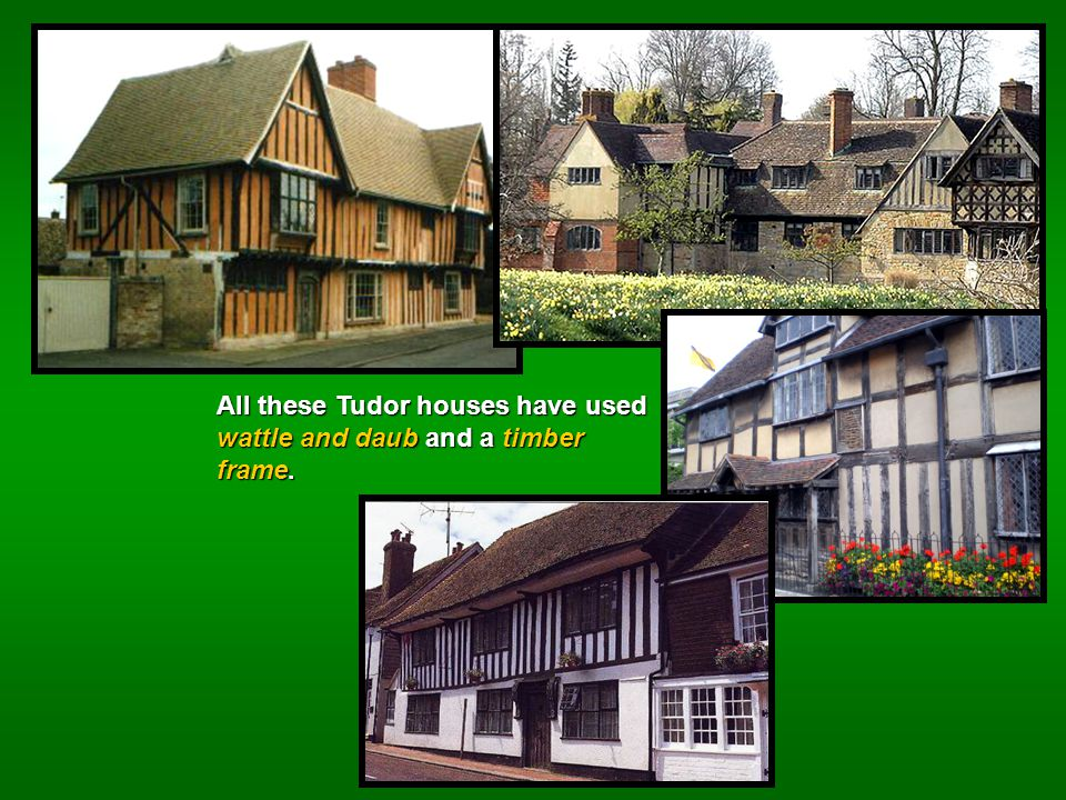 All these Tudor houses have used wattle and daub and a timber frame.