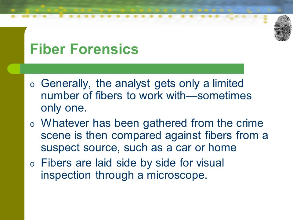 Fiber Forensics Generally, the analyst gets only a limited number of fibers to work with—sometimes only one.