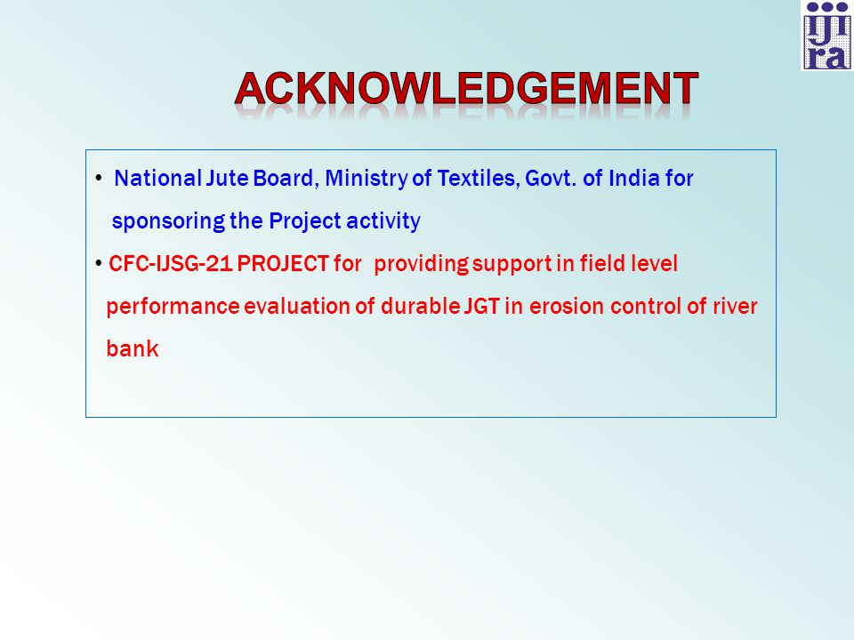 acknowledgement National Jute Board, Ministry of Textiles, Govt. of India for. sponsoring the Project activity.