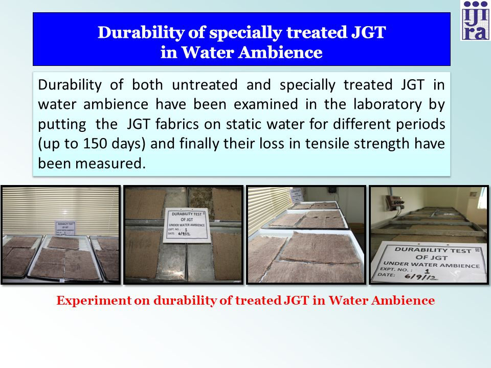 Durability of specially treated JGT in Water Ambience