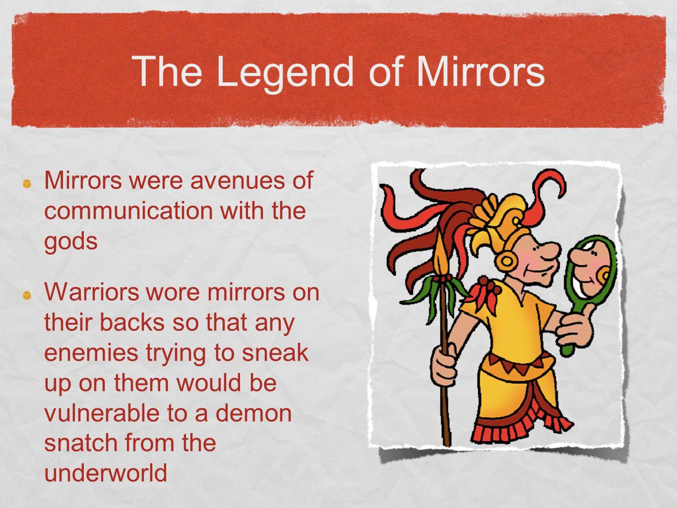 The Legend of Mirrors Mirrors were avenues of communication with the gods.