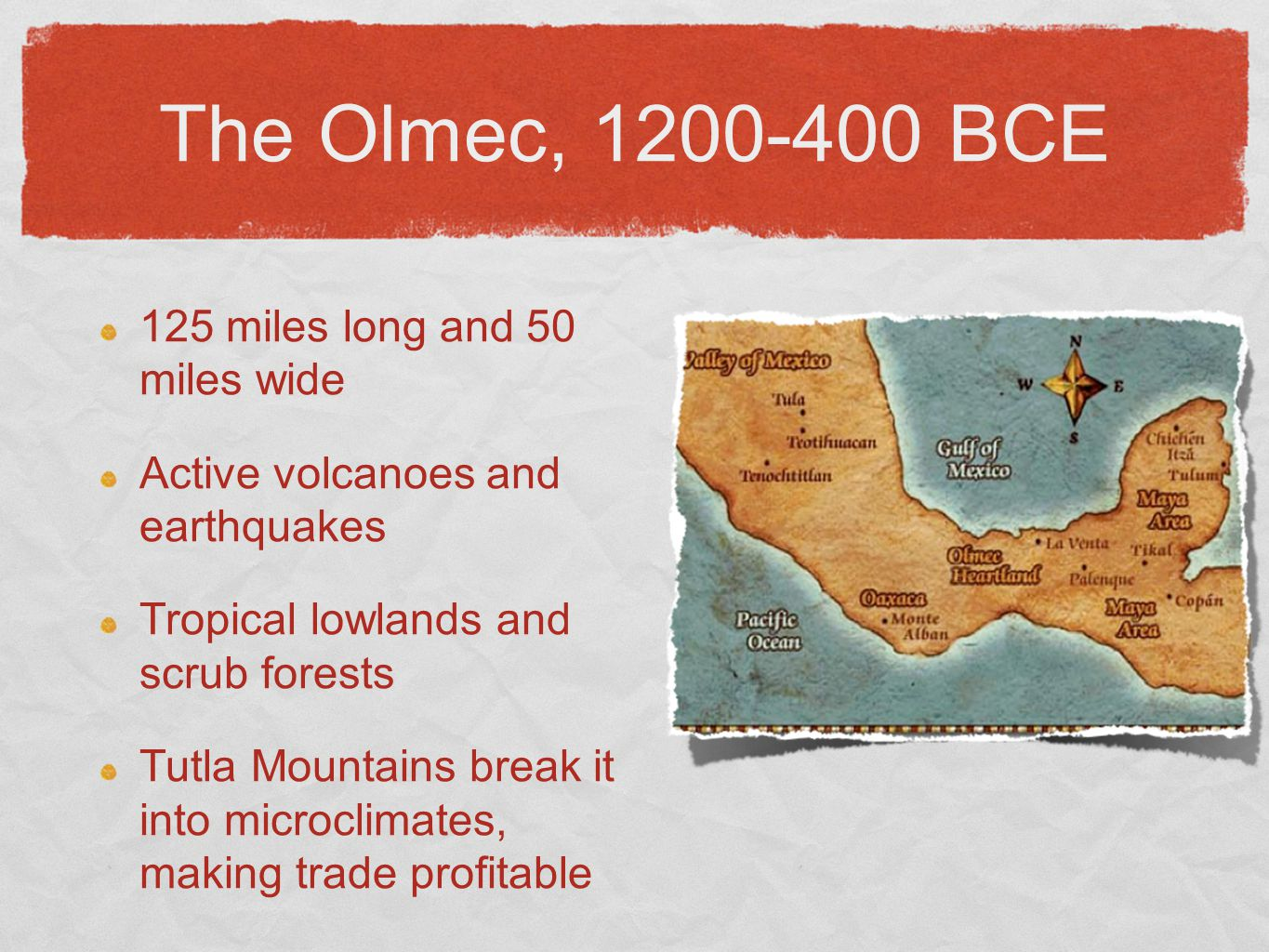 The Olmec, 1200-400 BCE 125 miles long and 50 miles wide