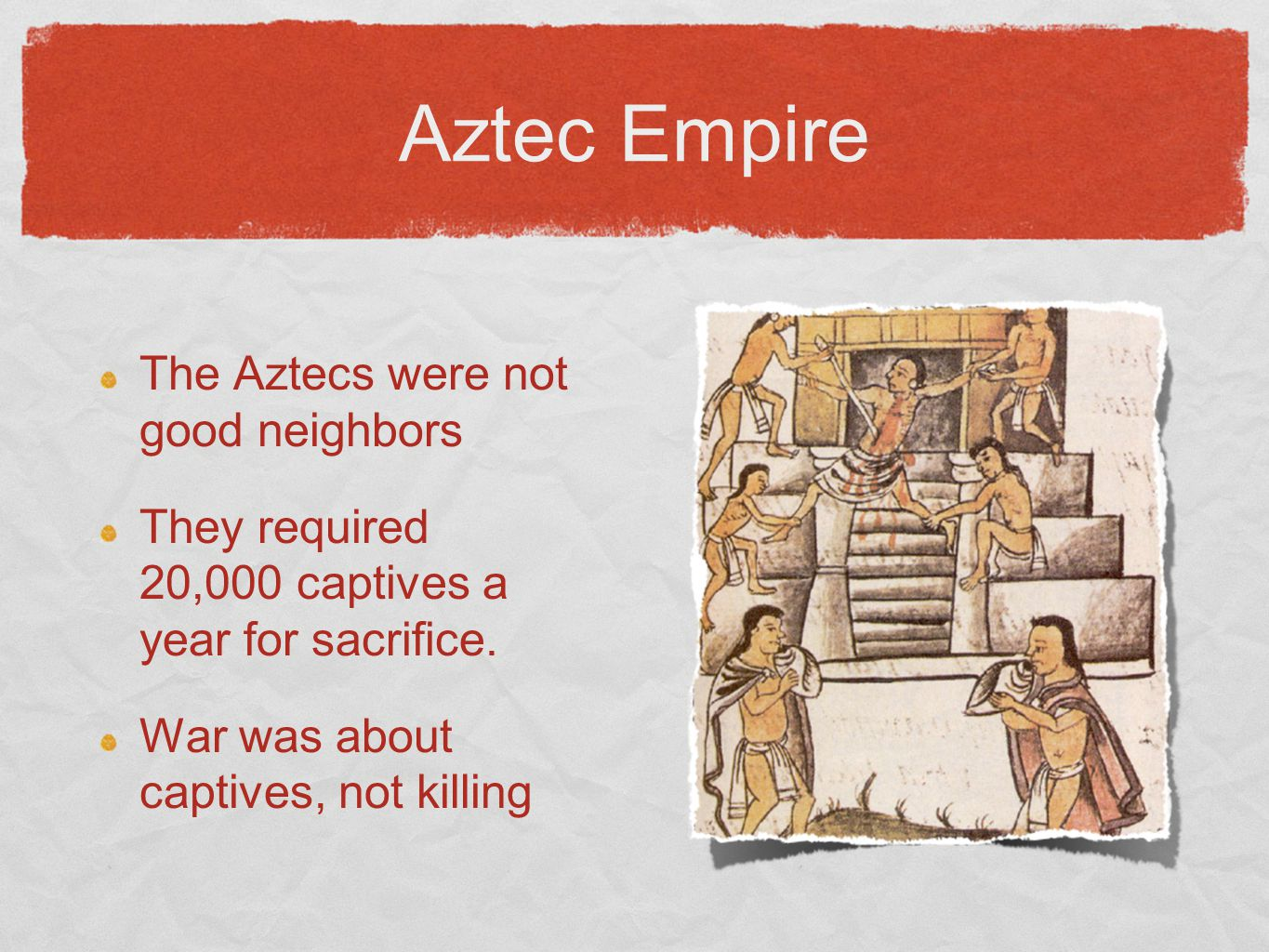 Aztec Empire The Aztecs were not good neighbors