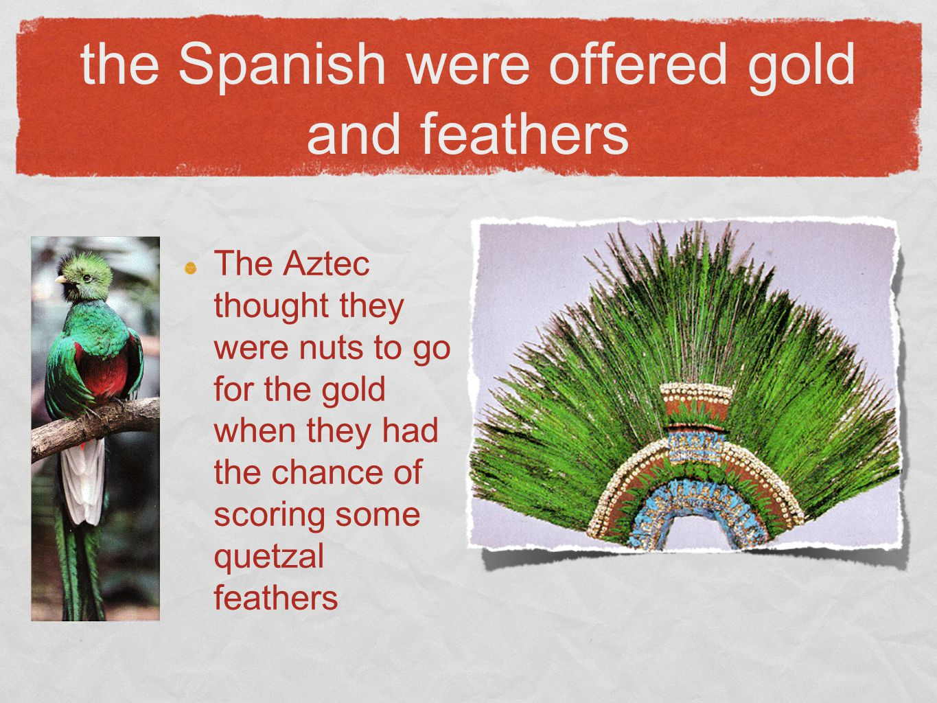 the Spanish were offered gold and feathers