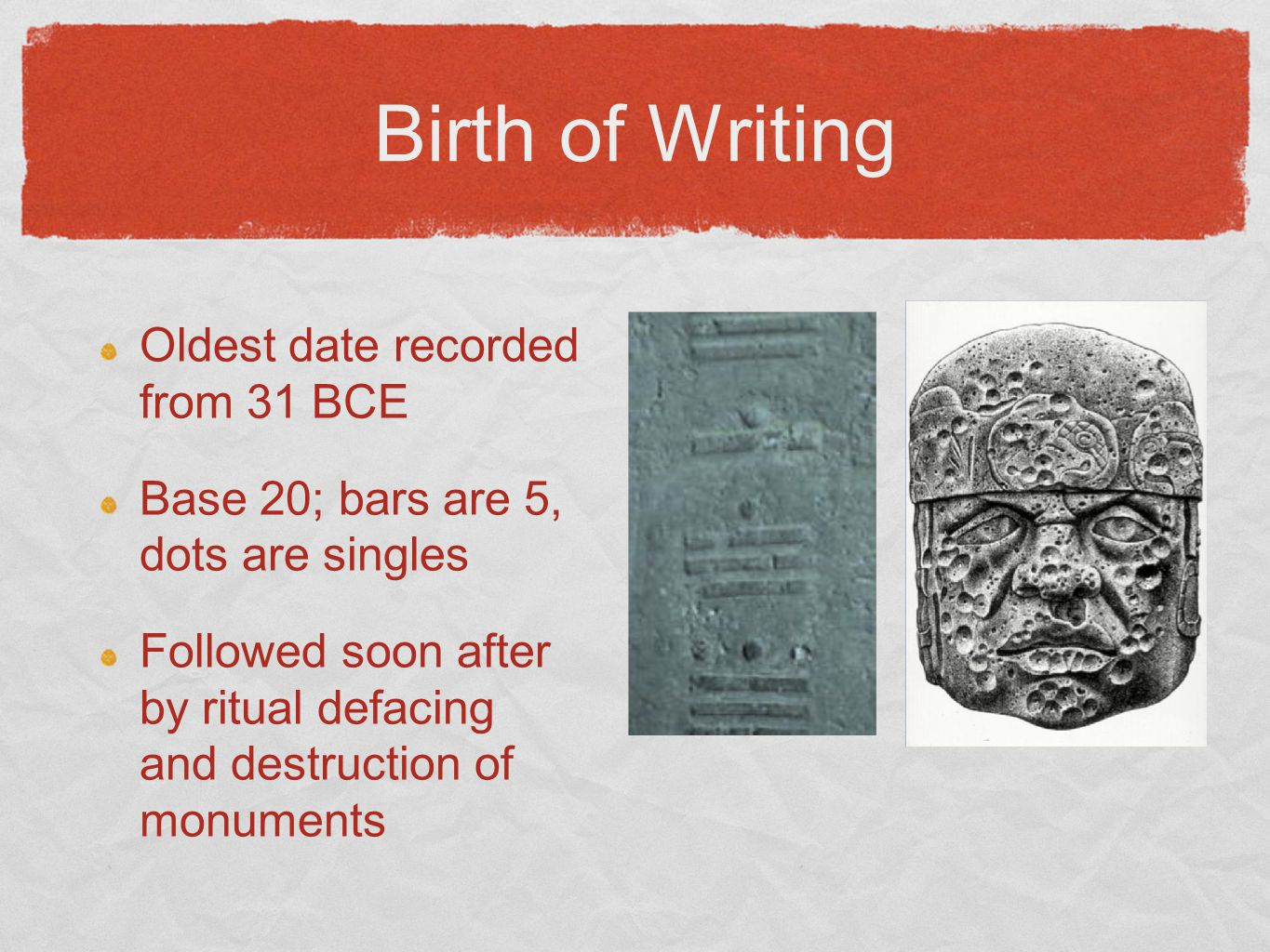 Birth of Writing Oldest date recorded from 31 BCE
