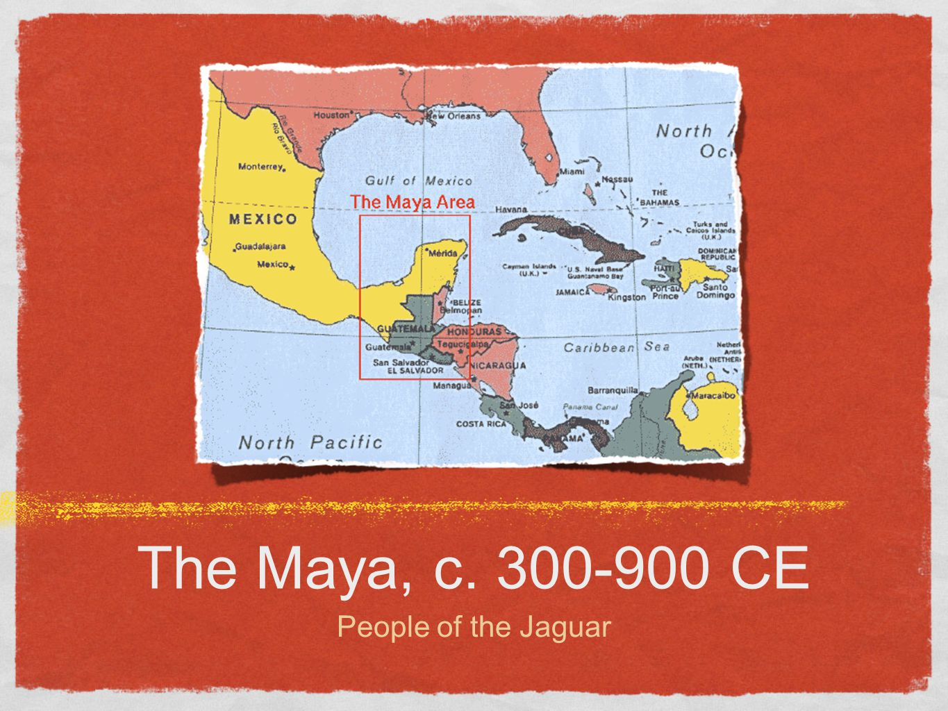 The Maya, c. 300-900 CE People of the Jaguar