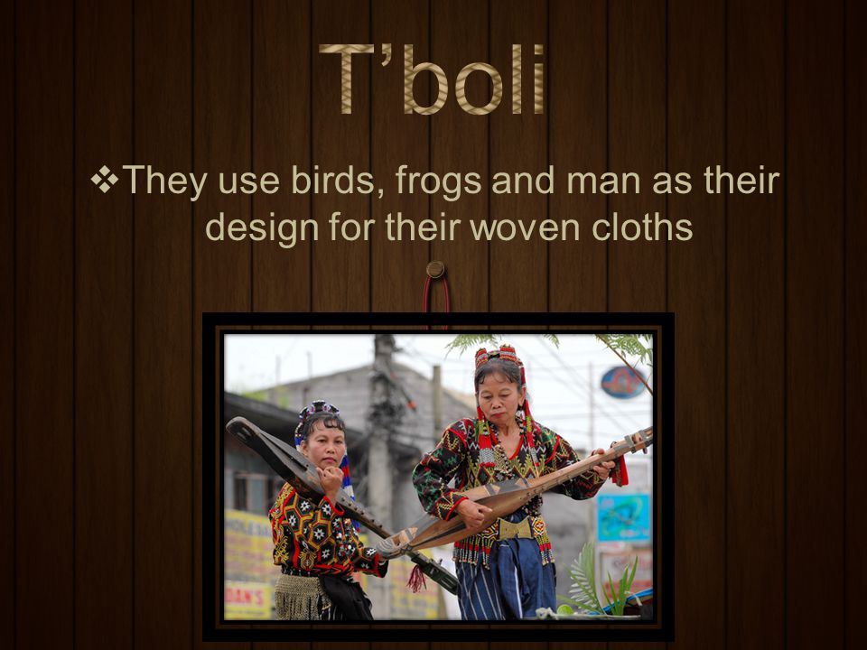 They use birds, frogs and man as their design for their woven cloths