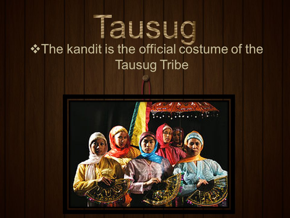 The kandit is the official costume of the Tausug Tribe