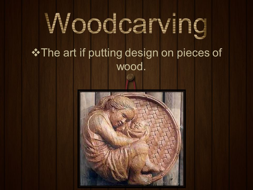 The art if putting design on pieces of wood.
