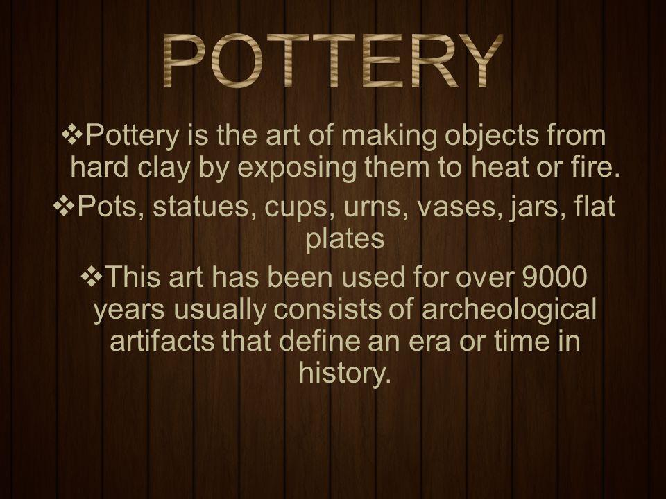 Pots, statues, cups, urns, vases, jars, flat plates