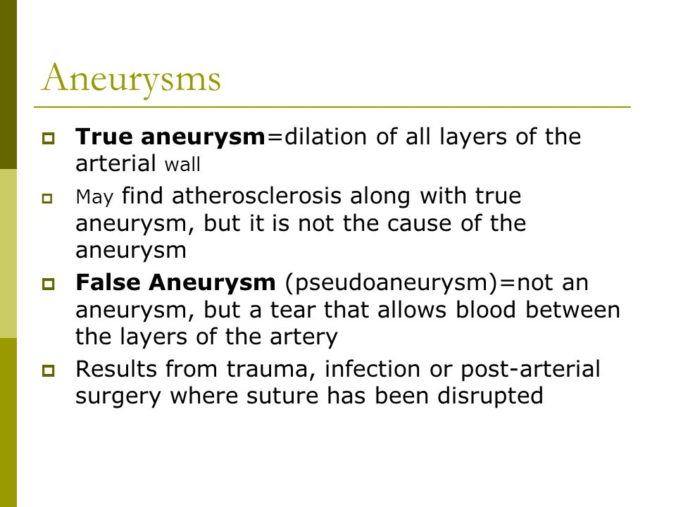 Aneurysms True aneurysm=dilation of all layers of the arterial wall