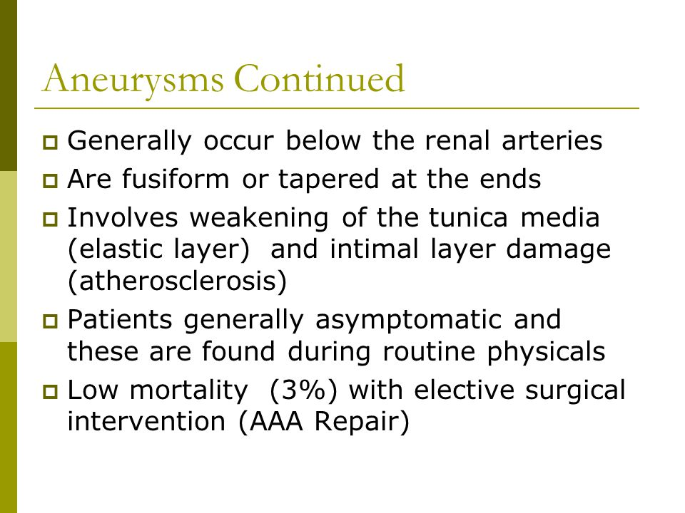 Aneurysms Continued Generally occur below the renal arteries