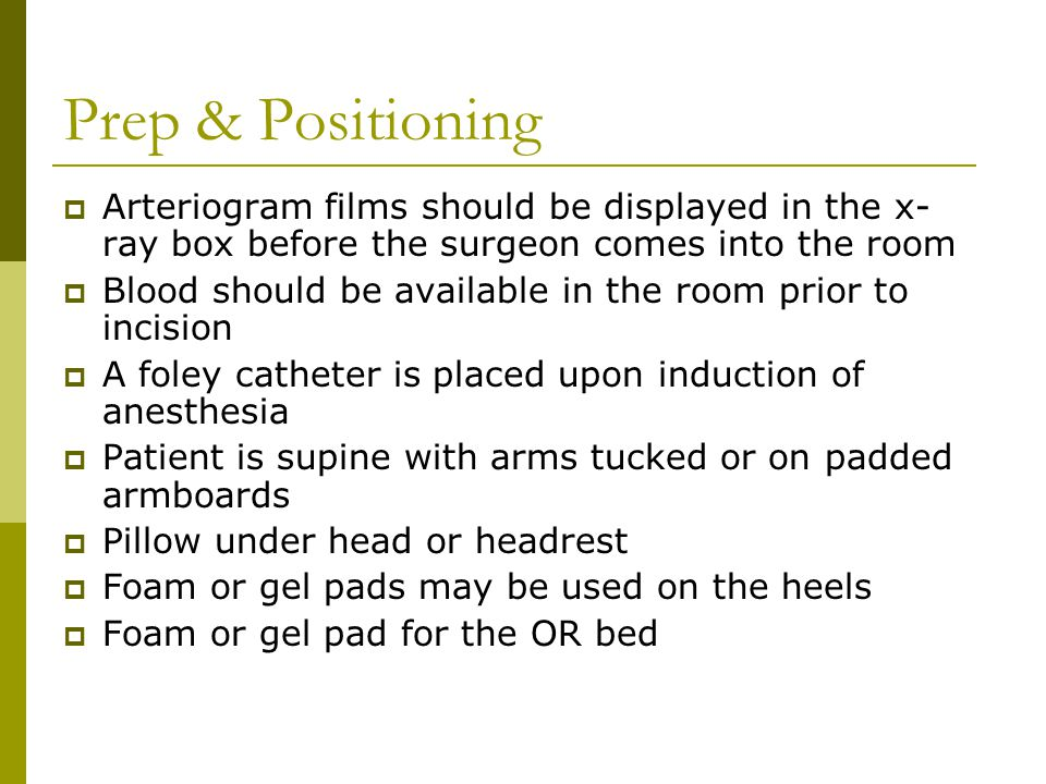 Prep & Positioning Arteriogram films should be displayed in the x-ray box before the surgeon comes into the room.