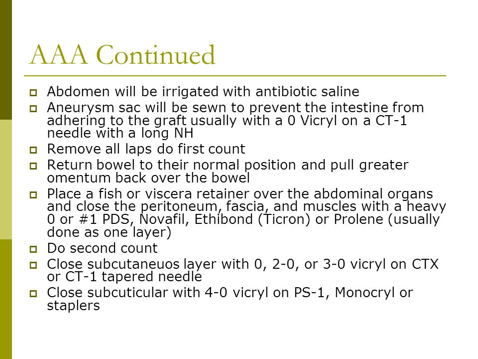 AAA Continued Abdomen will be irrigated with antibiotic saline