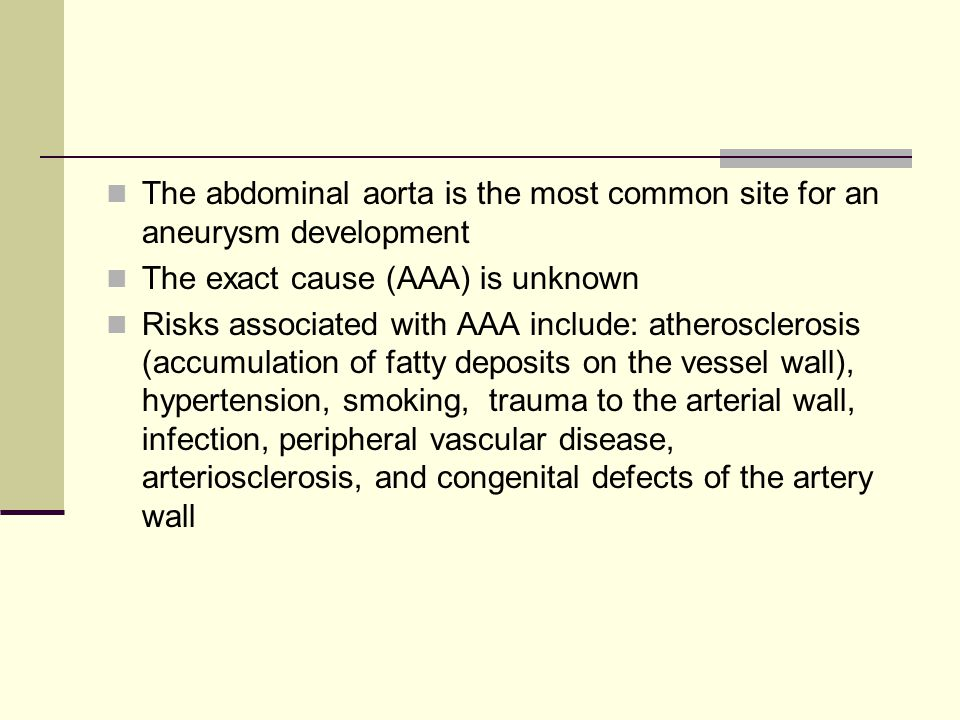 The abdominal aorta is the most common site for an aneurysm development