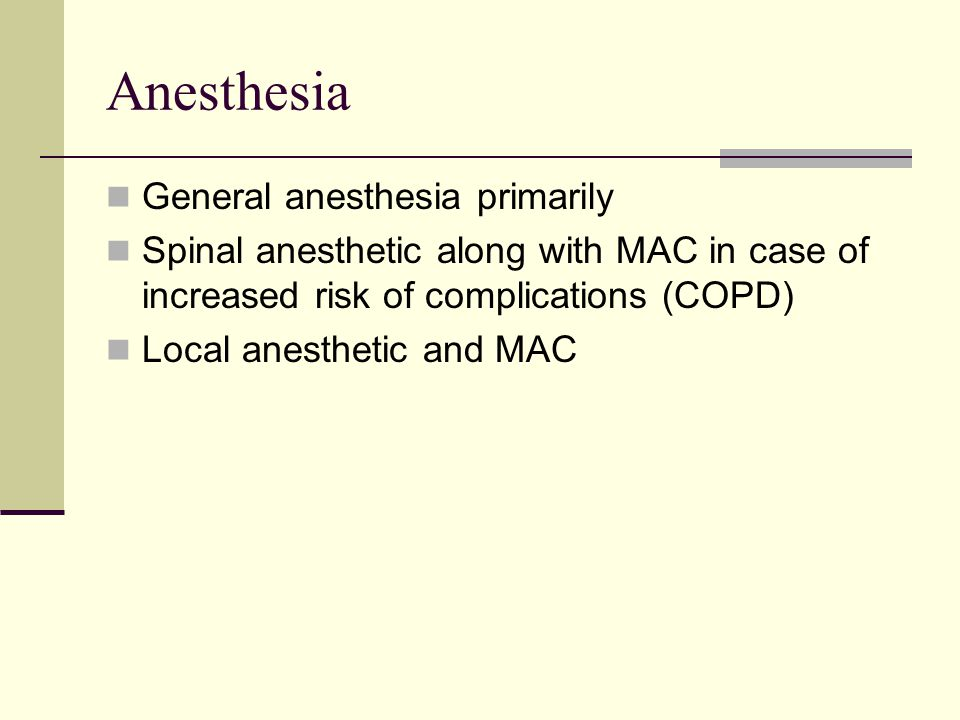 Anesthesia General anesthesia primarily
