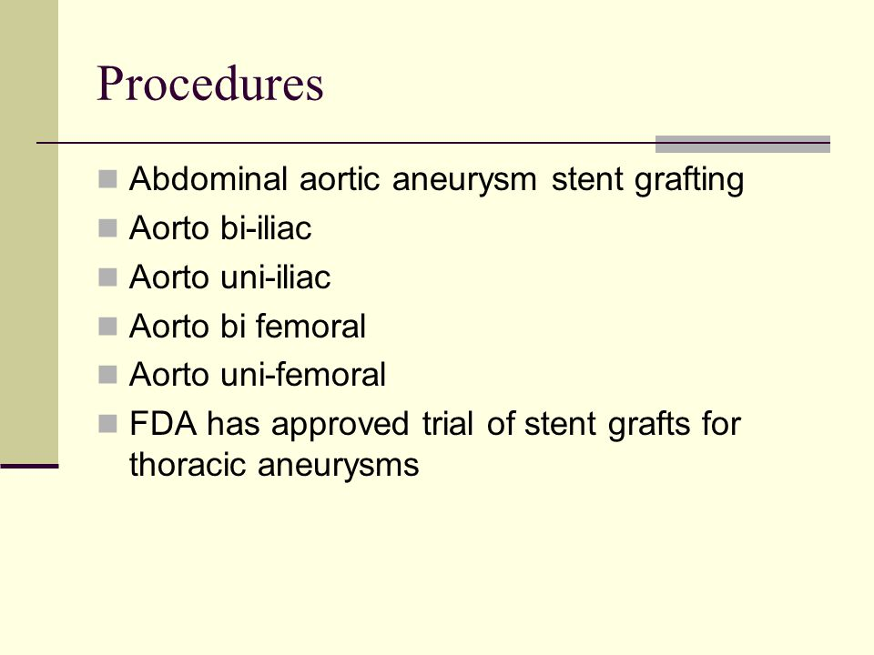 Procedures Abdominal aortic aneurysm stent grafting Aorto bi-iliac