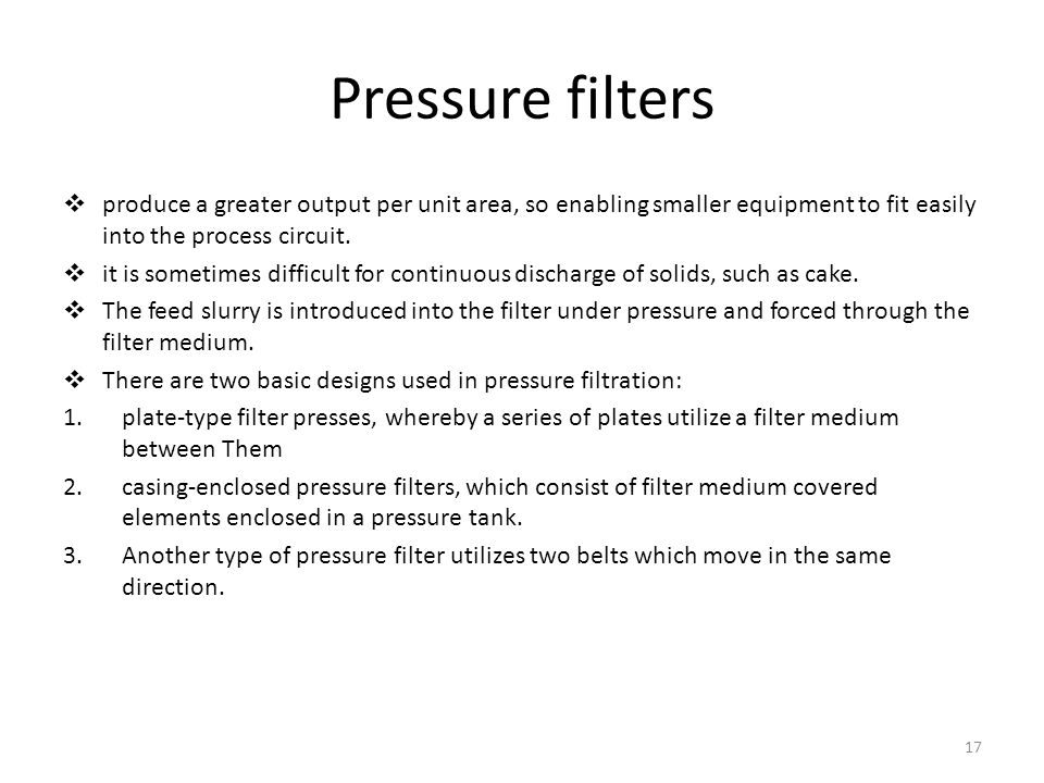 Pressure filters produce a greater output per unit area, so enabling smaller equipment to fit easily into the process circuit.