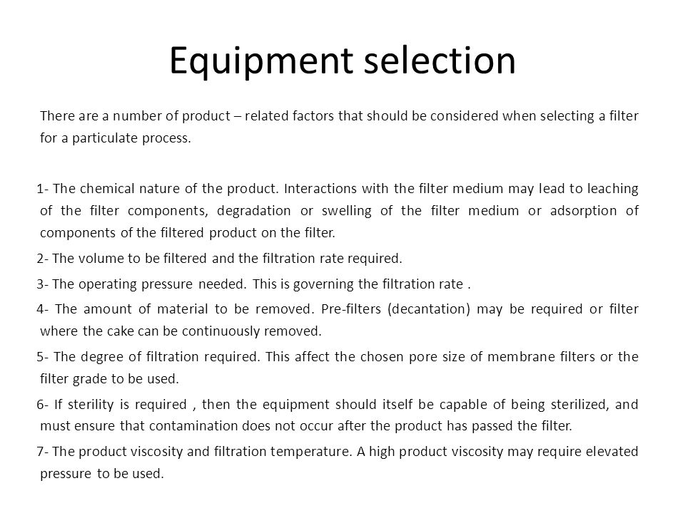 Equipment selection There are a number of product – related factors that should be considered when selecting a filter for a particulate process.
