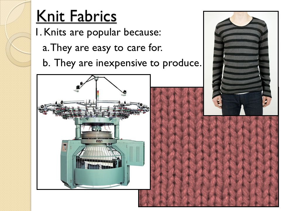 Knit Fabrics 1. Knits are popular because: