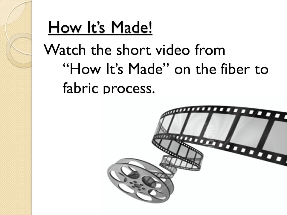 How It's Made! Watch the short video from How It's Made on the fiber to fabric process.