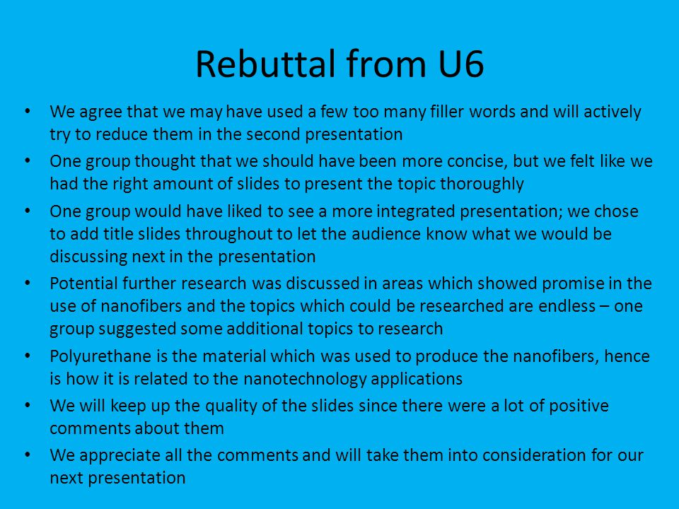 Rebuttal from U6 We agree that we may have used a few too many filler words and will actively try to reduce them in the second presentation.