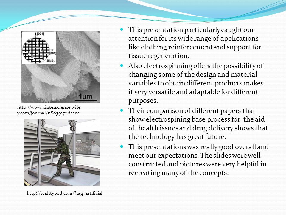 This presentation particularly caught our attention for its wide range of applications like clothing reinforcement and support for tissue regeneration.