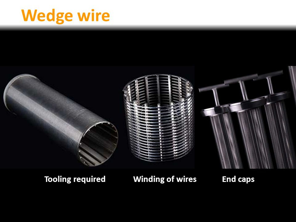 Wedge wire Tooling required Winding of wires End caps