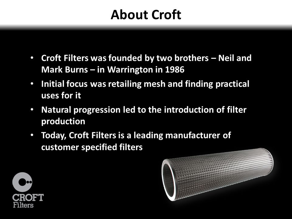 About Croft Croft Filters was founded by two brothers – Neil and Mark Burns – in Warrington in 1986.