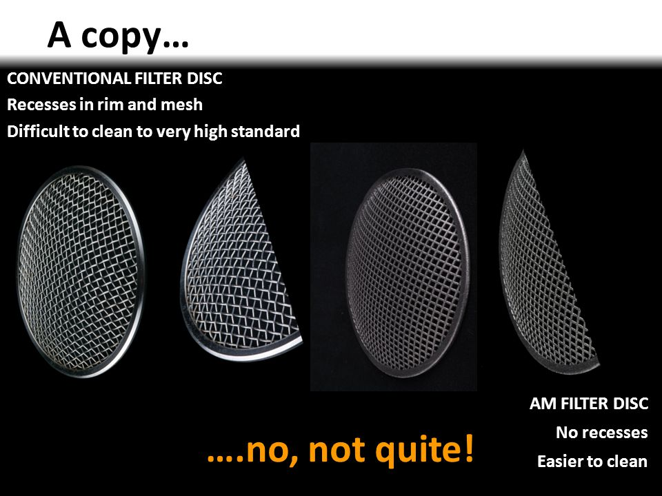 A copy… CONVENTIONAL FILTER DISC Recesses in rim and mesh Difficult to clean to very high standard