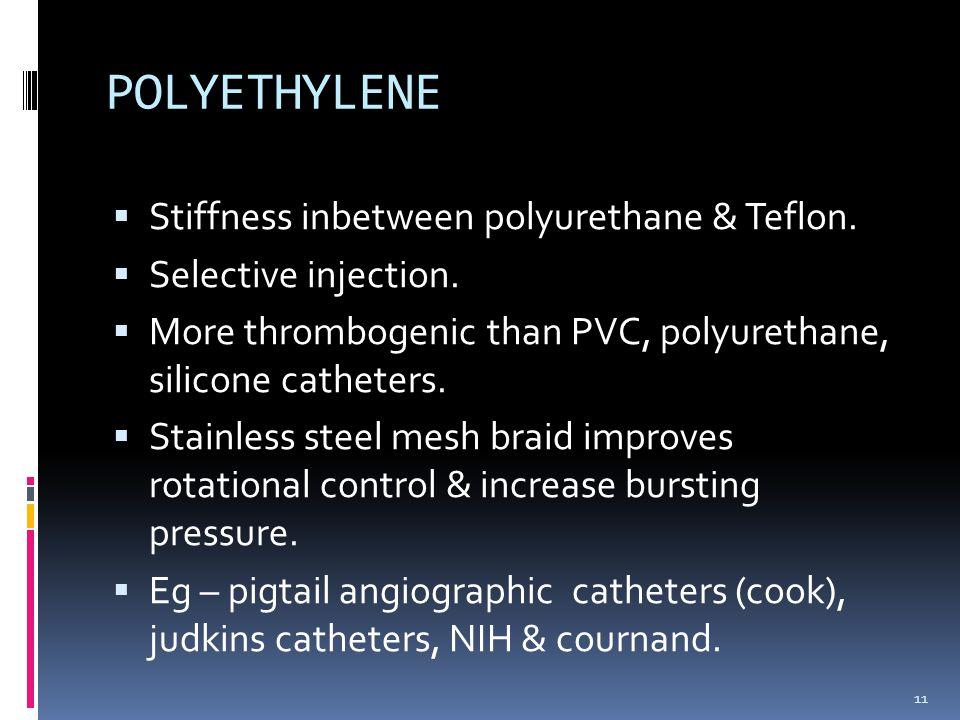 POLYETHYLENE Stiffness inbetween polyurethane & Teflon.