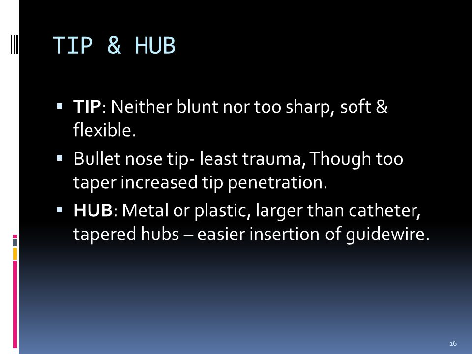 TIP & HUB TIP: Neither blunt nor too sharp, soft & flexible.