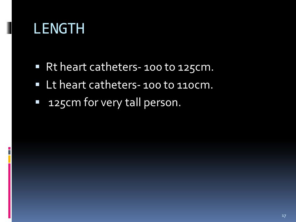 LENGTH Rt heart catheters- 100 to 125cm.