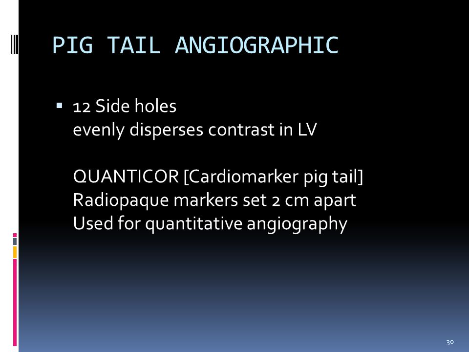 PIG TAIL ANGIOGRAPHIC