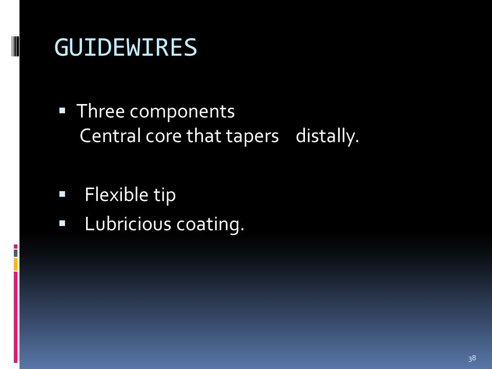 GUIDEWIRES Three components Central core that tapers distally.