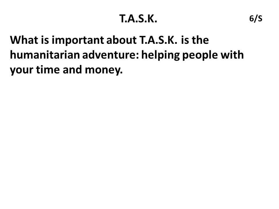 T.A.S.K. 6/S. What is important about T.A.S.K.