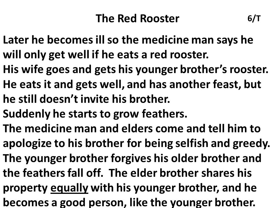 His wife goes and gets his younger brother's rooster.